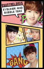 Eyeliner and Bubble Teas (BaekYeol and HunHan Story) by ByuntaeLords