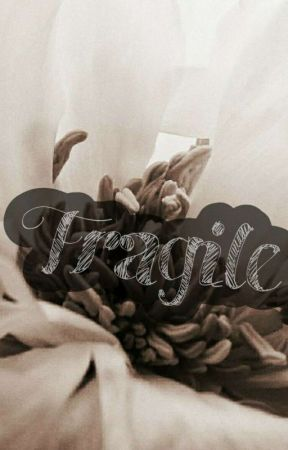 Fragile by letmeexplaininstory