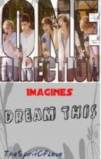Dream This (One Direction Imagines) by TheSpiritOfLove
