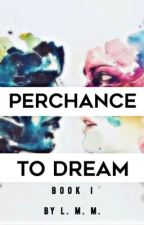 Perchance to Dream- Book I by rhythmchyc