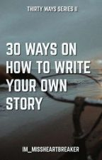 30 Ways on how to write your own story by Im_MissHeartBreaker