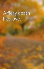 A fiery death like love. by Solangelo4life4