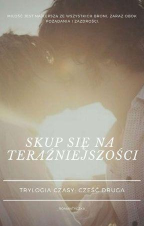 Skup się na teraźniejszości by _romantyczka_