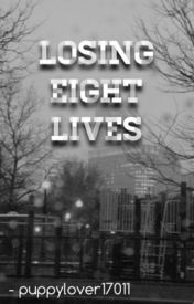 Losing Eight Lives by puppylover17011