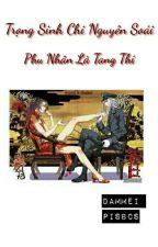 Trọng Sinh Chi Nguyên Soái Phu Nhân Là Tang Thi by PiSBCS0613