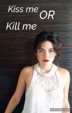 Kiss Me Or Kill Me by TashaAmy1803