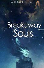 Breakaway Souls by chiXnita