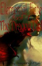 Elemental Fate Book One: The Dragon Girl by DragonKightFlyer