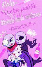 Hola~ Pinche putita. (Bromas hasta matarnos) ~Afterdeath~  by daeD______