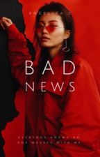 bad news by historiemy
