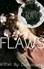 FLAWS  by Cephasqueen