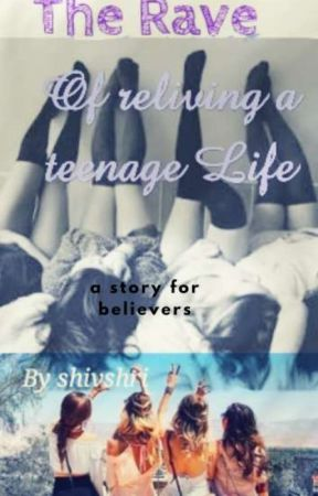 The Rave Of Reliving A Teenage Life by shivshri