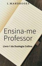 Ensina-me Professor - Livro 1 da Duologia Collins by LMandbooks