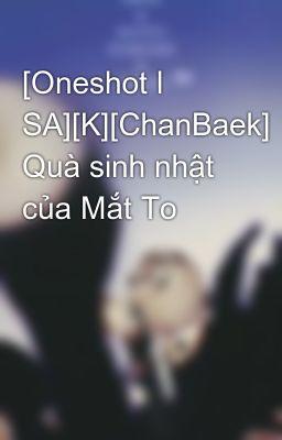 [Oneshot l SA][K][ChanBaek] Quà sinh nhật của Mắt To