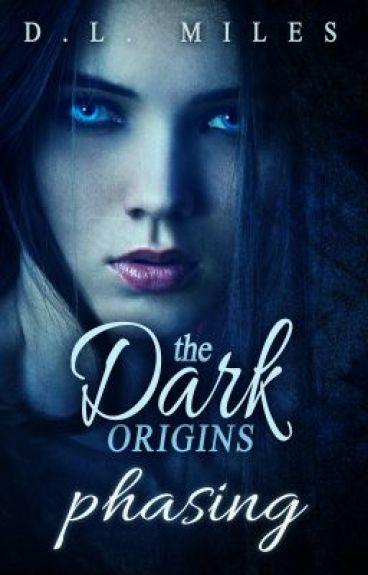 Phasing (The Dark Origins) by dlmiles