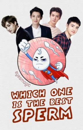 WHICH ONE IS THE BEST SPERM? by eyesmagic