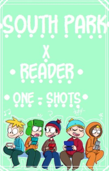 South Park x Reader Oneshots - Requests Closed (for now