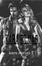 KARA ELMAS - KARA SERİSİ I  by EdaHakverdi