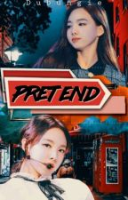 Pretend [ Editing ]  by Dubungie