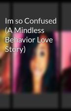 Im so Confused (A Mindless Behavior Love Story) by unknown_person