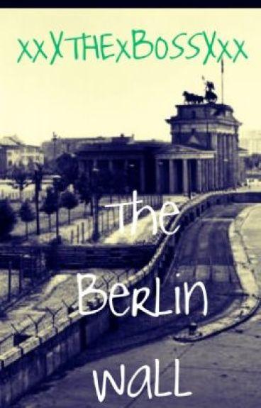 The Berlin Wall by xxXTHExBOSSXxx
