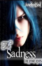 The Sadness In Your Eyes by AmethystSoul