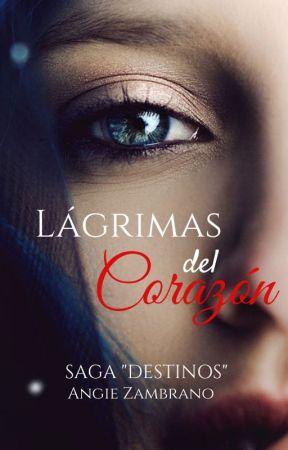 Lagrimas Del Corazón |Saga Destinos| by Bianchi23