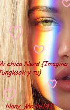 Mi chica Nerd... {Imagina Jungkook y Tu} by Nany_Mochi142