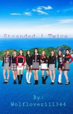 Stranded | Twice by Wolflover111344