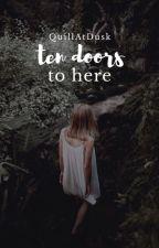 Ten Doors To Here by QuillAtDusk