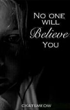 No One Will Believe You (COMPLETED) ✔ by CKatsMeow