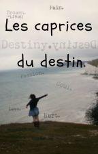 Les caprices du destin. by Proutissime