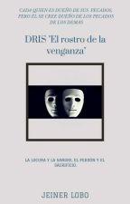 """DRIS """"El Rostro De La Venganza"""" by JeinerJoseph"""