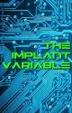 The Implant Variable by ShippingLikeAPackage