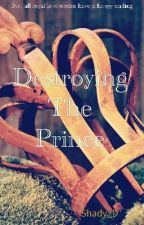Destroying the Prince (Babysitting the Prince book 2) by Shady_D
