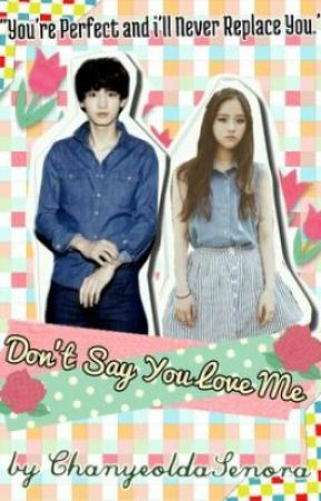 Don't Say You Love Me~ [EXO CHANYEOL FANFICTION] by ChanyeoldaSenora