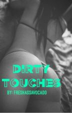 Dirty Touches (ANDLEY FANFIC) by FreshAssAvocado