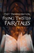 Fast Transmigration: Fixing Twisted Fairytales by MadelynBlack