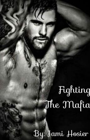 Fighting the Mafia (Completed) by jami4789