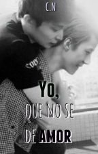 Yo, que no se de amor *[SeXing] by CarelessNine