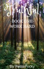 Truthful- Book One: Work Hard by PetitePocky