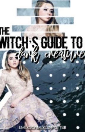 The Witch's Guide to Dark Creatures  A Harry Potter Fanfiction by EmersonMerlinPotter