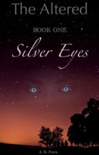 The Altered-Book One: Silver Eyes by trueAKParra