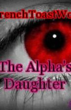 The Alpha's Daughter by FrenchToastWolf