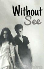 Without See {Justin Bieber y tú} by elculodebiebs