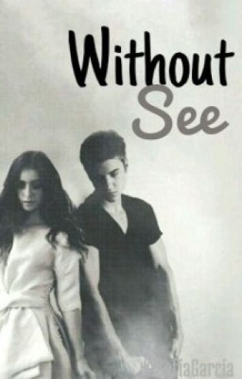 Without See {Justin Bieber y tú}