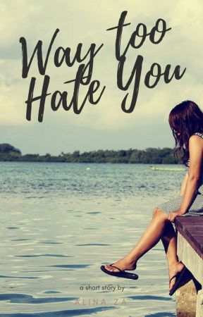 Way Too Hate You  [ NEW! ] by alinazaa