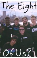 The Eight Of Us? (Sidemen Fanfic) by juddrilooo