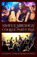 Sinful Siblings' College Party Play by EthicalSmut