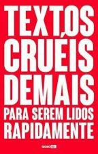 Textos Cruéis Demais Para Serem Lidos Rapidamente  by Juliana_124rg